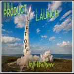 Product Launch Liftoff by  Jeff Walkner audiobook