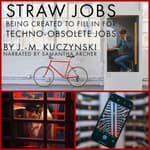 Straw Jobs Being Created to Fill in for Techno-obsolete Jobs by  J. M. Kuczynski audiobook