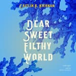 Dear Sweet Filthy World  by  Caitlín R. Kiernan audiobook
