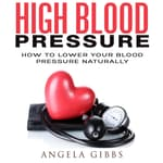 High Blood Pressure by  Angela Gibbs audiobook