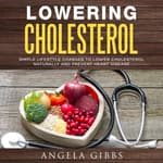 Lowering Cholesterol by  Angela Gibbs audiobook