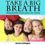 Take A Big Breath For Teens by  Shauna Gallagher audiobook