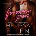 Forever Yours by  Melissa Ellen audiobook