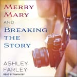 Merry Mary & Breaking the Story by  Ashley Farley audiobook