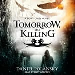 Tomorrow, the Killing by  Daniel Polansky audiobook