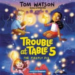 Trouble at Table 5 #3: The Firefly Fix by  Tom Watson audiobook