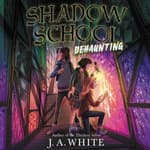 Shadow School #2: Dehaunting by  J. A. White audiobook