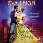 Would I Lie to the Duke by  Eva Leigh audiobook
