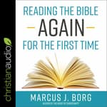 Reading the Bible Again for the First Time by  Marcus J. Borg audiobook