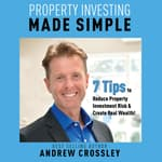 Property Investing Made Simple - 7 Tips to Reduce Investment Property Risk and Create Real Wealth! by  Andrew Crossley audiobook