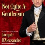 Not Quite A Gentleman by  Jacquie D'Alessandro audiobook