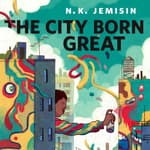 The City Born Great by  N. K. Jemisin audiobook