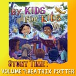 By Kids For Kids Story Time: Volume 07 - Beatrix Potter by  By Kids For Kids Story Time audiobook