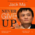 Never Give Up: Jack Ma In His Own Words by  Jack Ma audiobook