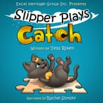 Slipper Plays Catch by  Tess Rixen audiobook