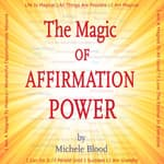 The Magic Of Affirmation Power by  Michele Blood audiobook
