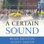 A Certain Sound: A Primer on Open Air Preaching by  Ryan Denton audiobook