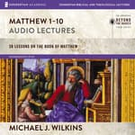 Matthew 1-10: Audio Lectures by  Michael J. Wilkins audiobook