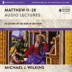 Matthew 11-28: Audio Lectures by  Michael J. Wilkins audiobook