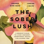 The Sober Lush by  Amanda Eyre Ward audiobook