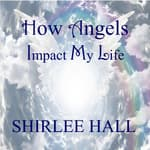 How Angels Impact My Life by  Shirlee Hall audiobook