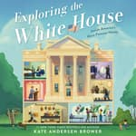 Exploring the White House: Inside America's Most Famous Home by  Kate Andersen  Brower audiobook