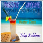 Passive Income - Financial Independence - Master Class by  Toby Robbins audiobook