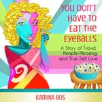 You Don't Have to Eat the Eyeballs by  Katrina Bos audiobook