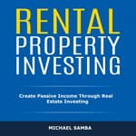 Rental Property Investing: Create Passive Income Through Real Estate Investing by  Michael Samba audiobook