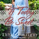If Today Be Sweet by  Thrity Umrigar audiobook