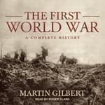 The First World War by  Martin Gilbert audiobook