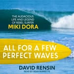 All for a Few Perfect Waves by  David Rensin audiobook