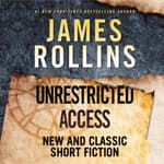 Unrestricted Access by  James Rollins audiobook