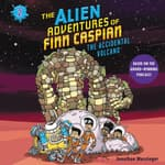 The Alien Adventures of Finn Caspian #2: The Accidental Volcano by  Jonathan Messinger audiobook
