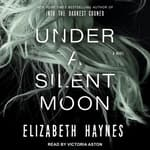 Under a Silent Moon by  Elizabeth Haynes audiobook