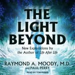 The Light Beyond by  Raymond A. Moody Jr., MD audiobook