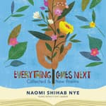 Everything Comes Next by  Naomi Shihab Nye audiobook