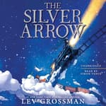 The Silver Arrow by  Lev Grossman audiobook