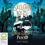 Skeleton Keys: The Unimaginary Friend by  Guy Bass audiobook