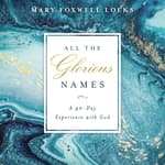 All the Glorious Names by  Mary Foxwell Loeks audiobook