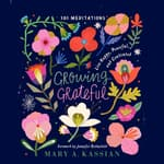 Growing Grateful by  Mary A. Kassian audiobook