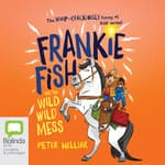 Frankie Fish and the Wild Wild Mess by  Peter Helliar audiobook
