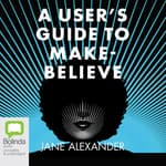 A User's Guide to Make-Believe by  Jane Alexander audiobook