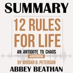Summary of 12 Rules for Life: An Antidote to Chaos by Jordan B. Peterson by  Abbey Beathan audiobook