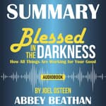 Summary of Blessed in the Darkness: How All Things Are Working for Your Good by Joel Osteen by  Abbey Beathan audiobook