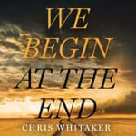 We Begin at the End by  Chris Whitaker audiobook