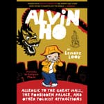 Alvin Ho: Allergic to the Great Wall, the Forbidden Palace, and Other Tourist Attractions by  Lenore Look audiobook