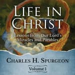 Life in Christ Vol. 1 by  Charles H. Spurgeon audiobook
