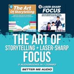 The Art of Storytelling + Laser-Sharp Focus by  Better Me Audio audiobook