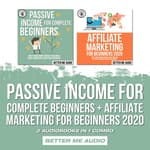 Passive Income for Complete Beginners + Affiliate Marketing for Beginners 2020: 2 Audiobooks in 1 Combo by  Better Me Audio audiobook